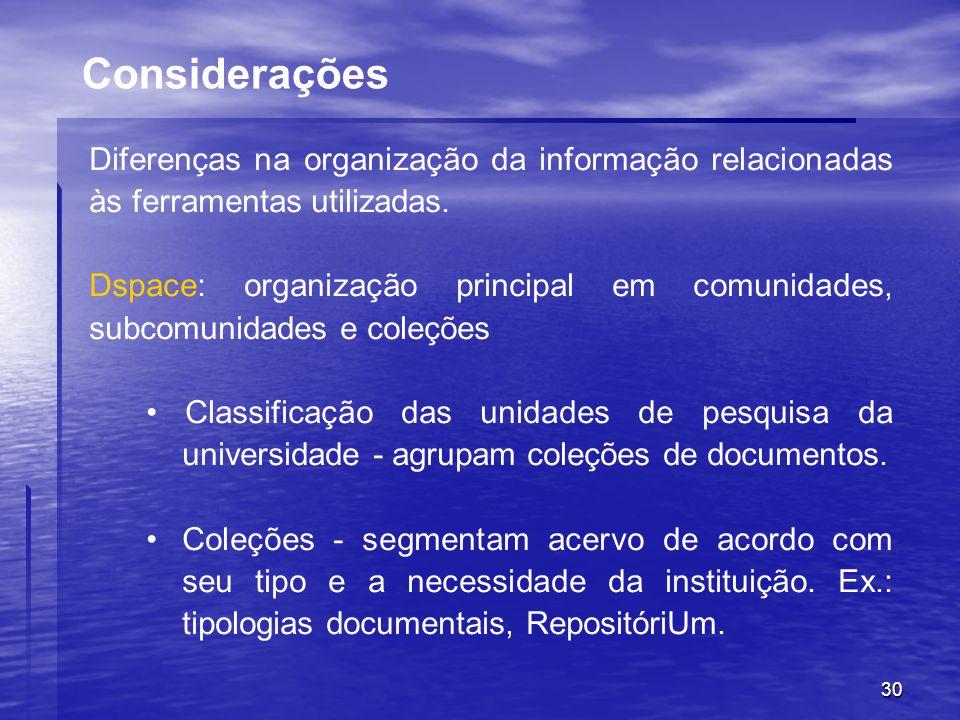 Considerações Diferenças na organização da informação relacionadas às ferramentas utilizadas.