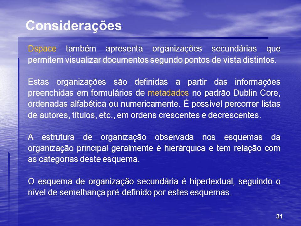 Considerações Dspace também apresenta organizações secundárias que permitem visualizar documentos segundo pontos de vista distintos.