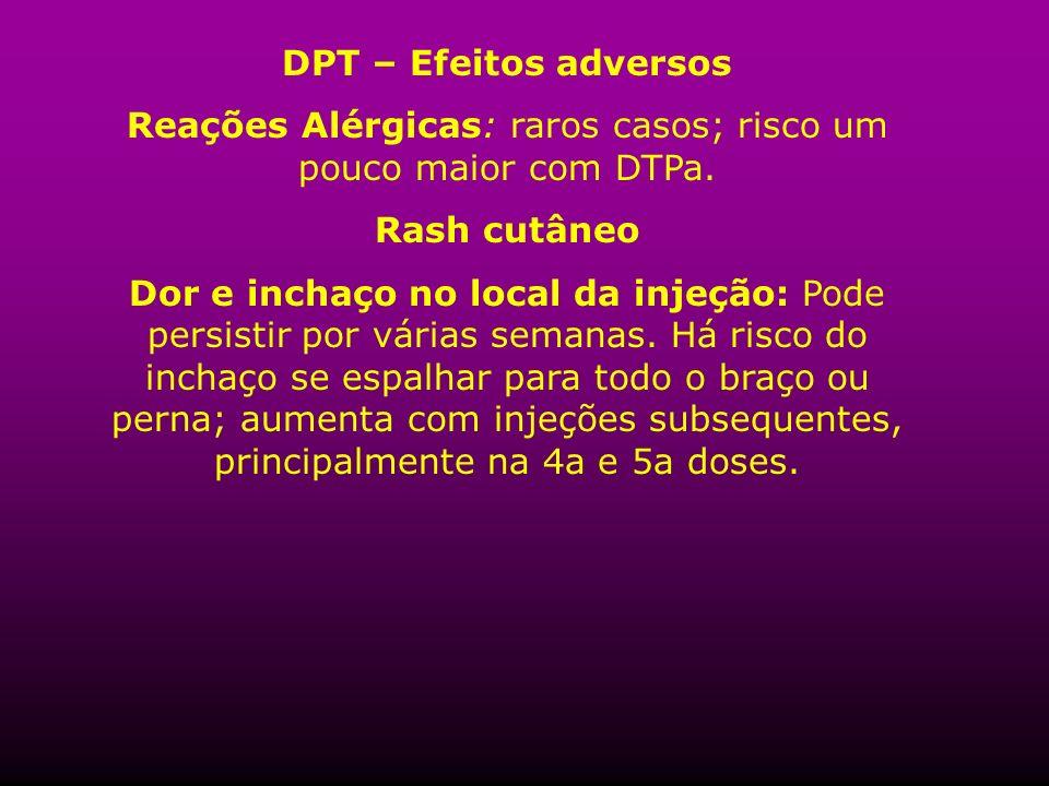 Reações Alérgicas: raros casos; risco um pouco maior com DTPa.