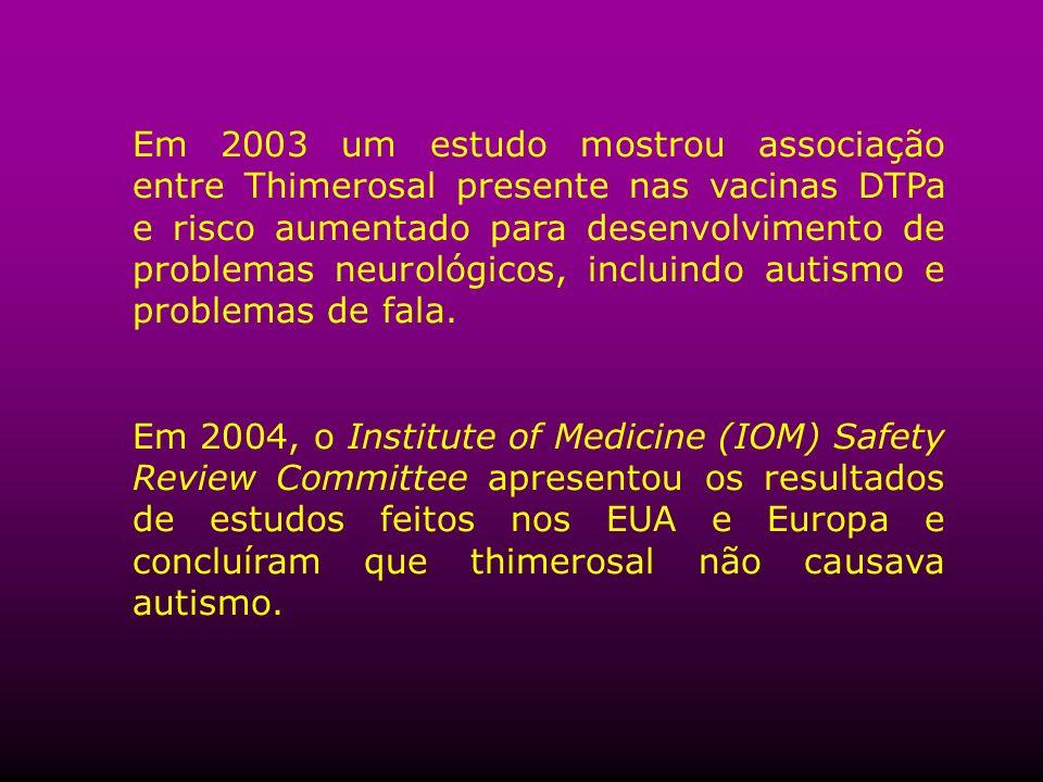 Em 2003 um estudo mostrou associação entre Thimerosal presente nas vacinas DTPa e risco aumentado para desenvolvimento de problemas neurológicos, incluindo autismo e problemas de fala.