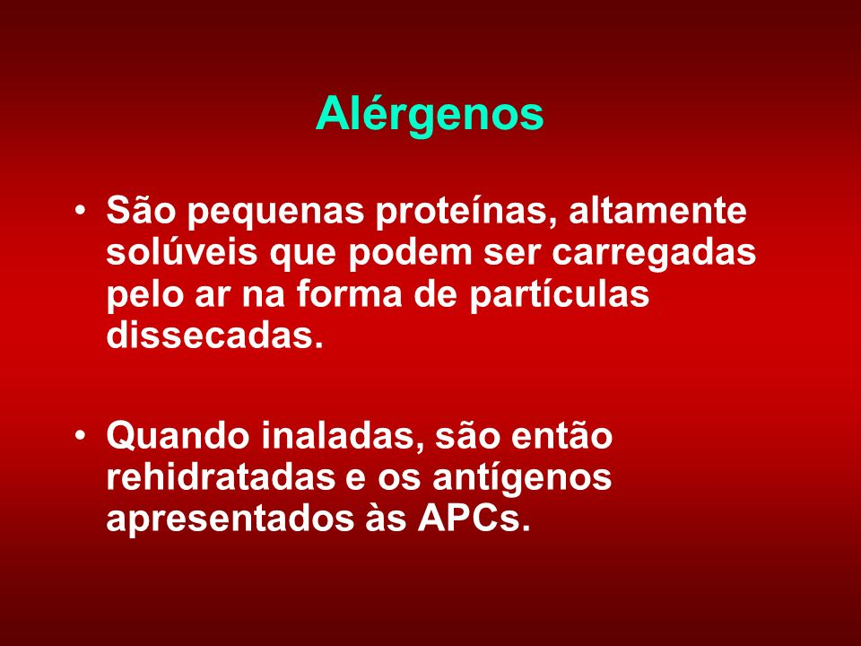 Alérgenos São pequenas proteínas, altamente solúveis que podem ser carregadas pelo ar na forma de partículas dissecadas.