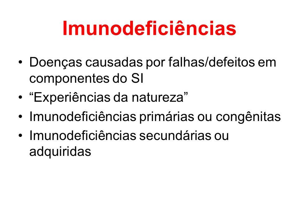 Imunodeficiências Doenças causadas por falhas/defeitos em componentes do SI. Experiências da natureza