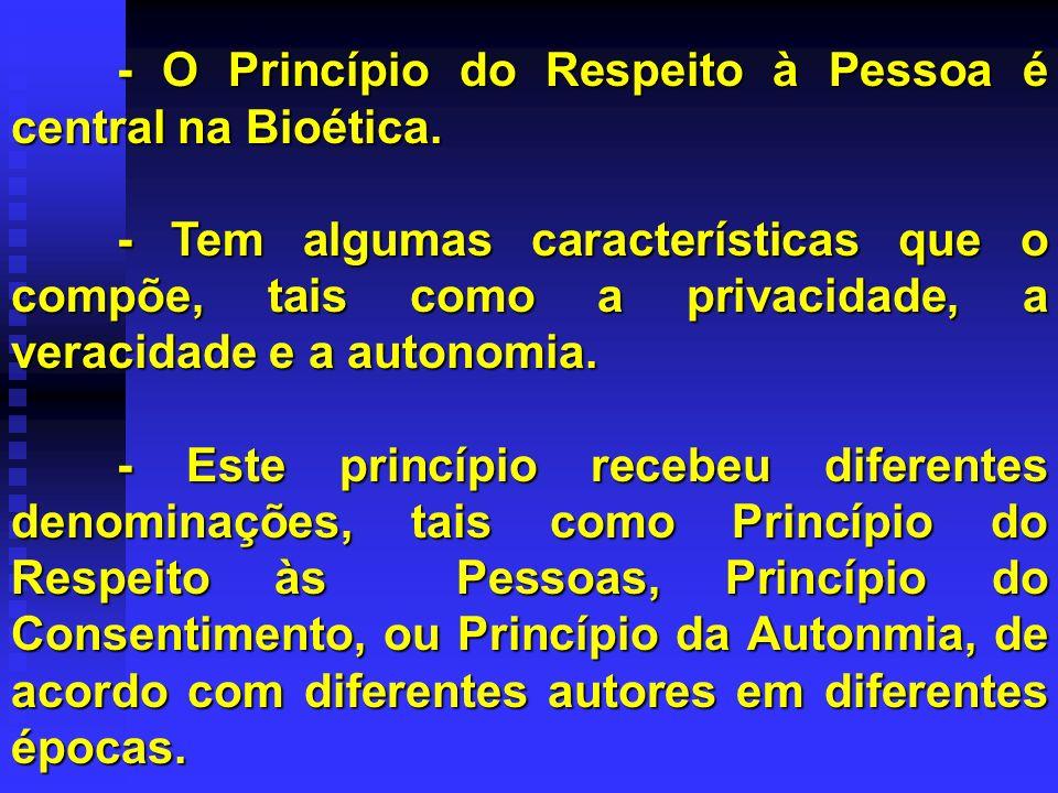 - O Princípio do Respeito à Pessoa é central na Bioética.