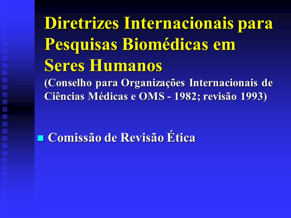 Diretrizes Internacionais para Pesquisas Biomédicas em Seres Humanos (Conselho para Organizações Internacionais de Ciências Médicas e OMS - 1982; revisão 1993)