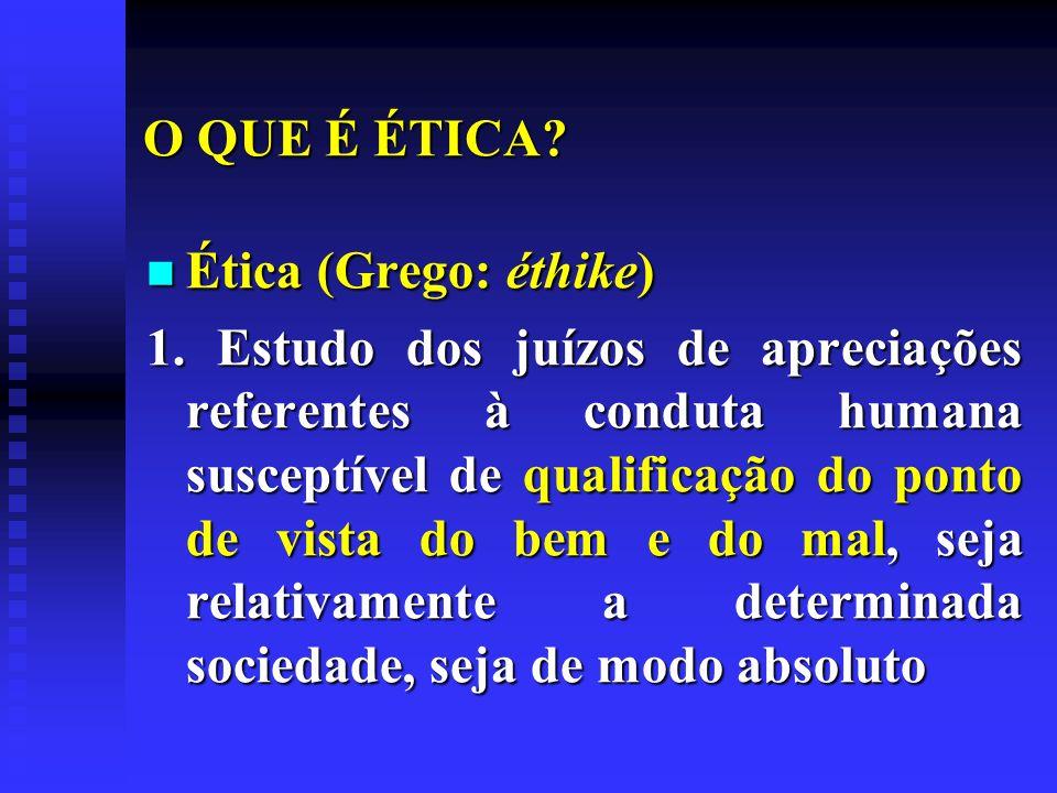 O QUE É ÉTICA Ética (Grego: éthike)