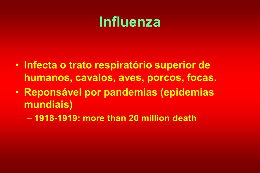 Influenza Infecta o trato respiratório superior de humanos, cavalos, aves, porcos, focas. Reponsável por pandemias (epidemias mundiais)