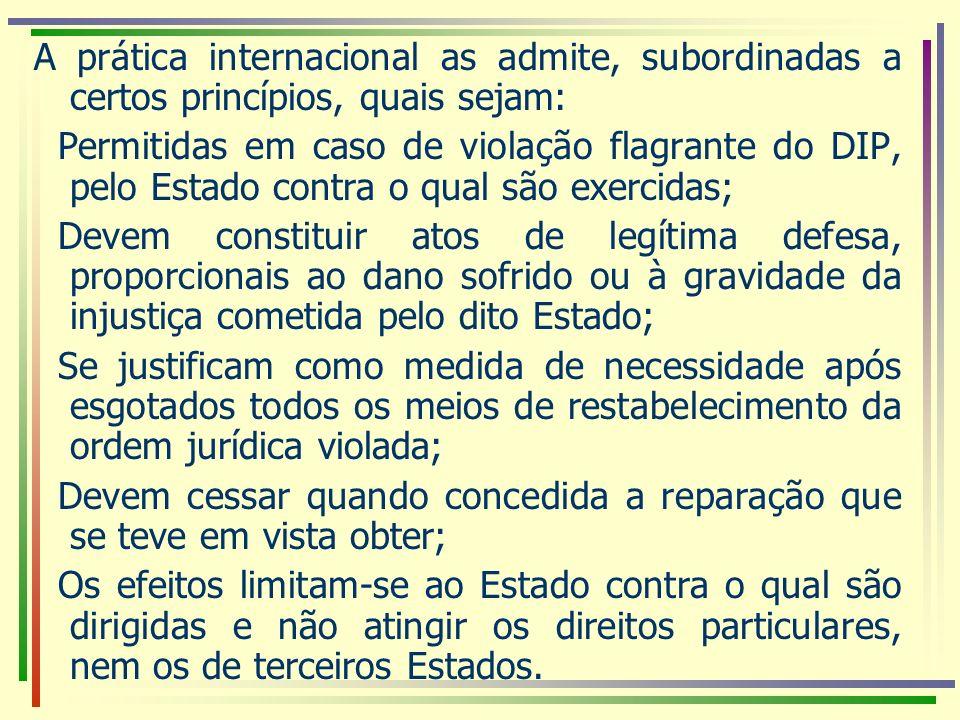 A prática internacional as admite, subordinadas a certos princípios, quais sejam: