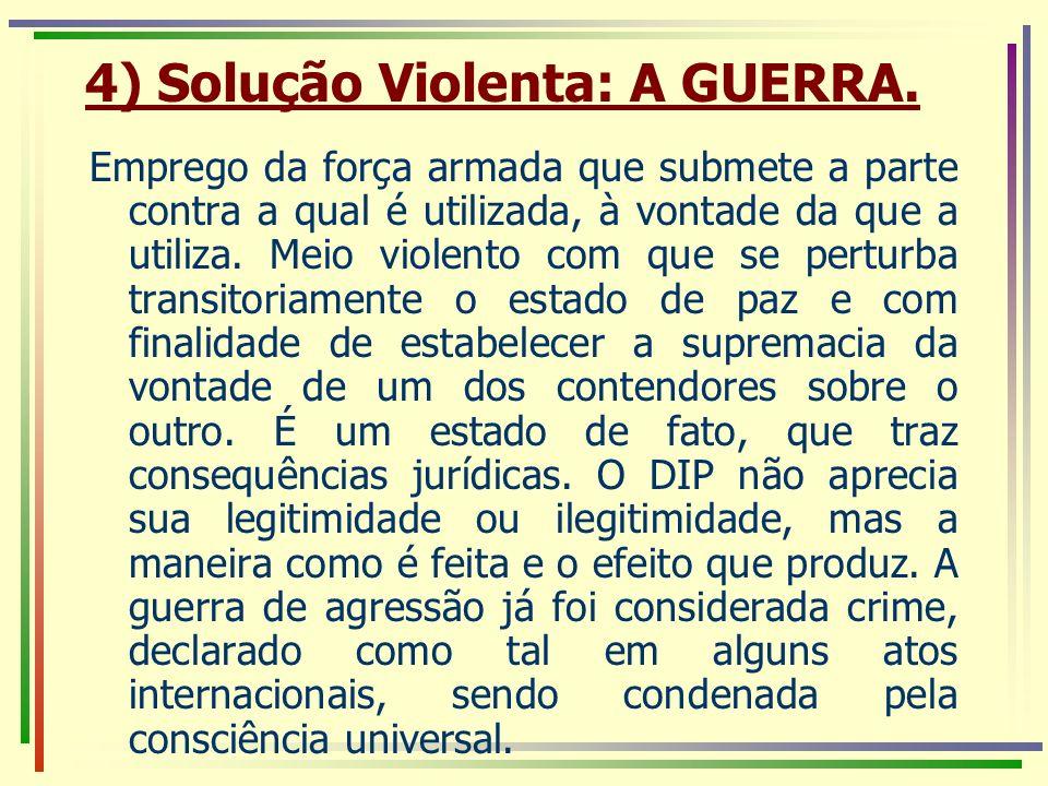 4) Solução Violenta: A GUERRA.