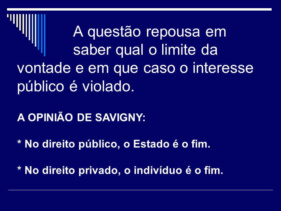A questão repousa em saber qual o limite da vontade e em que caso o interesse público é violado.