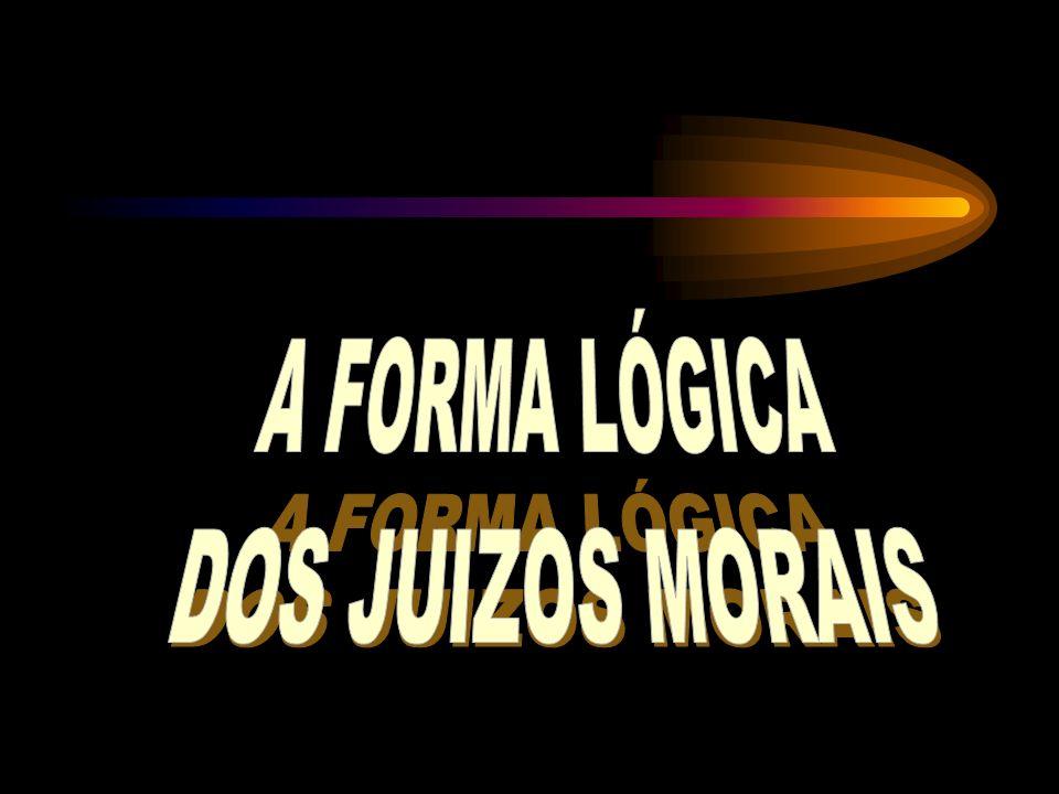 A FORMA LÓGICA DOS JUIZOS MORAIS