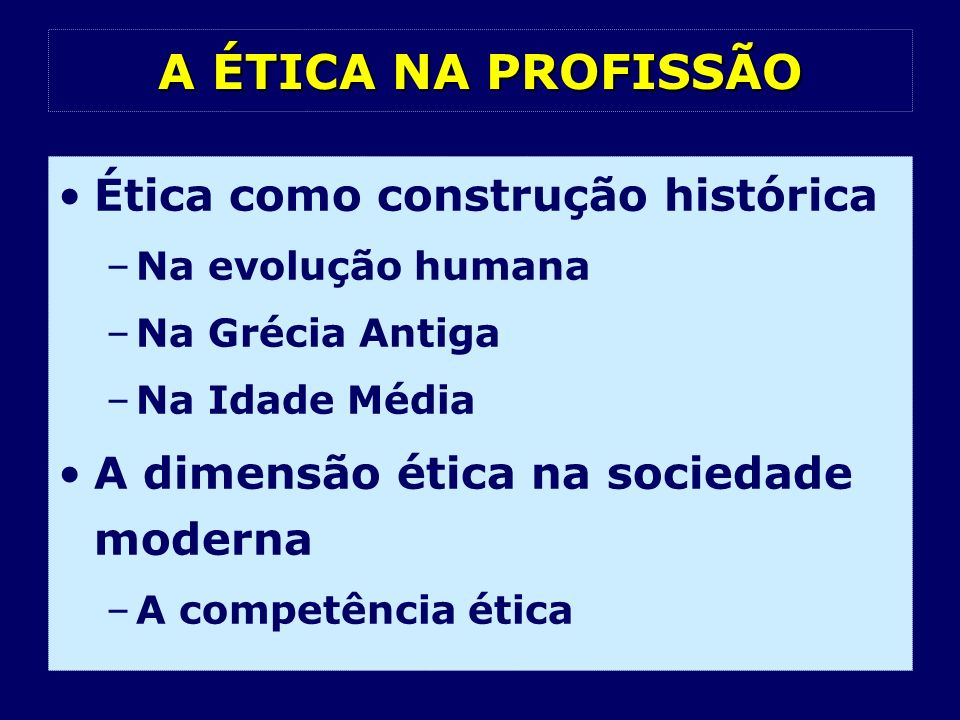 A ÉTICA NA PROFISSÃO Ética como construção histórica