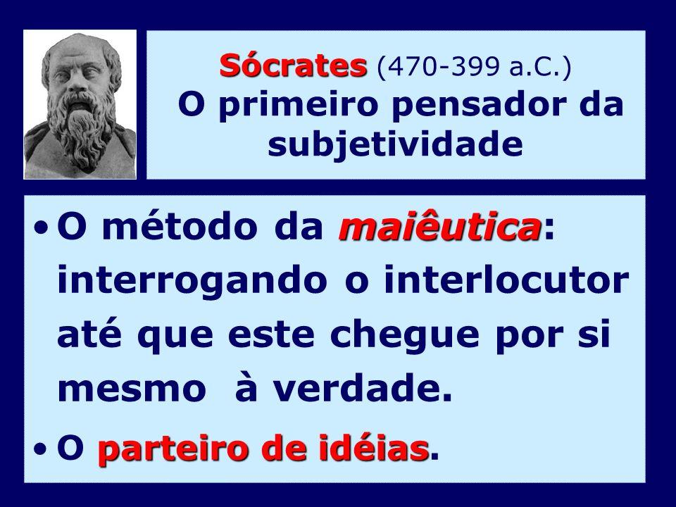 Sócrates (470-399 a.C.) O primeiro pensador da subjetividade