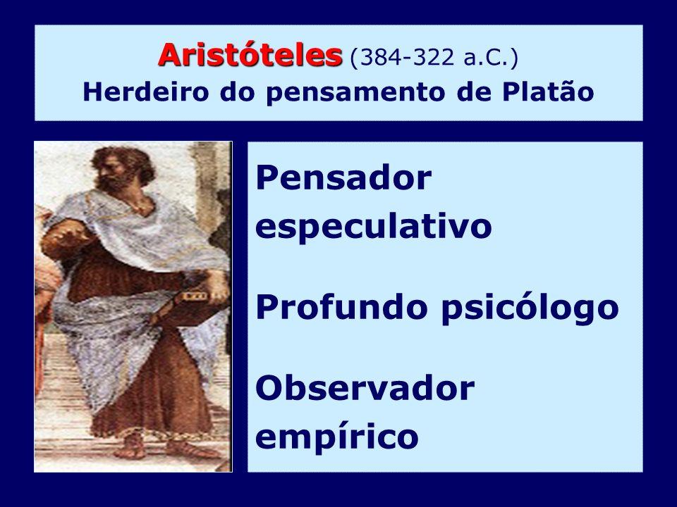 Aristóteles (384-322 a.C.) Herdeiro do pensamento de Platão