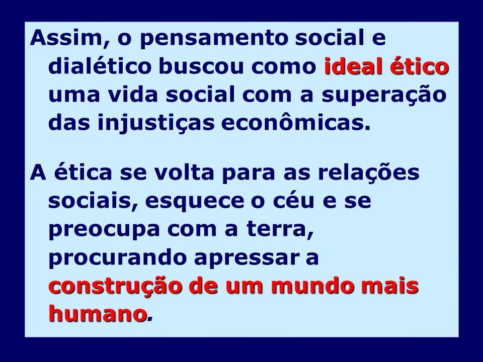 Assim, o pensamento social e dialético buscou como ideal ético uma vida social com a superação das injustiças econômicas.
