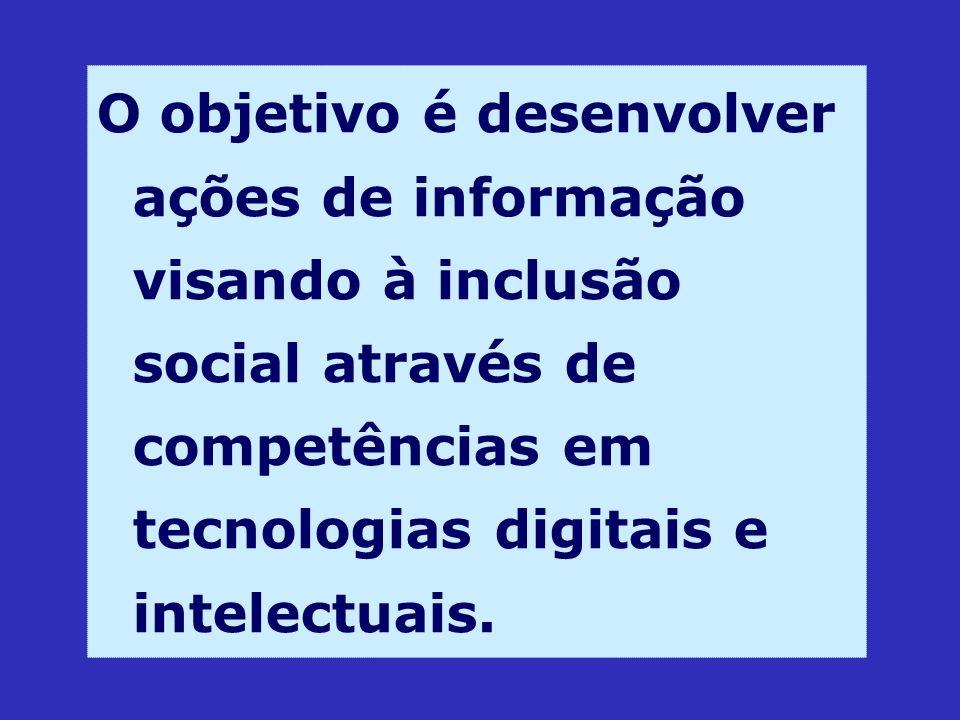 O objetivo é desenvolver ações de informação visando à inclusão social através de competências em tecnologias digitais e intelectuais.