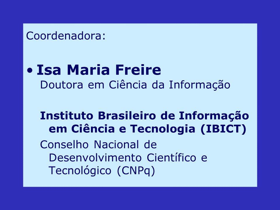 Isa Maria Freire Coordenadora: Doutora em Ciência da Informação