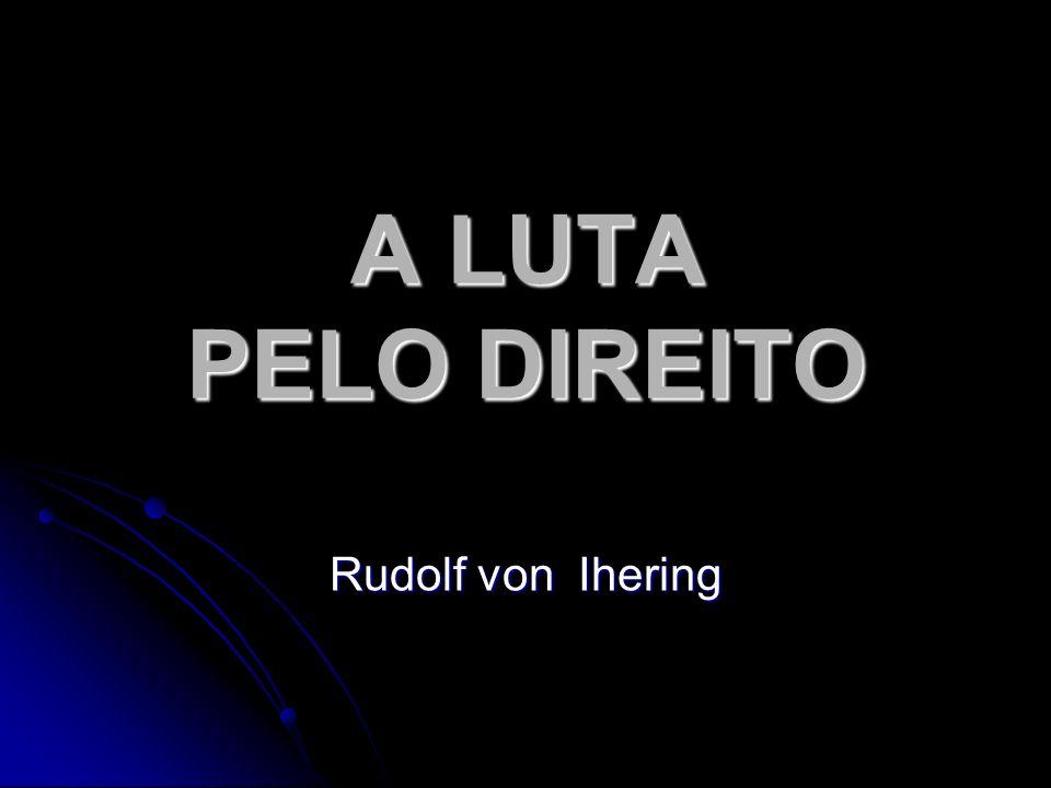 A LUTA PELO DIREITO Rudolf von Ihering