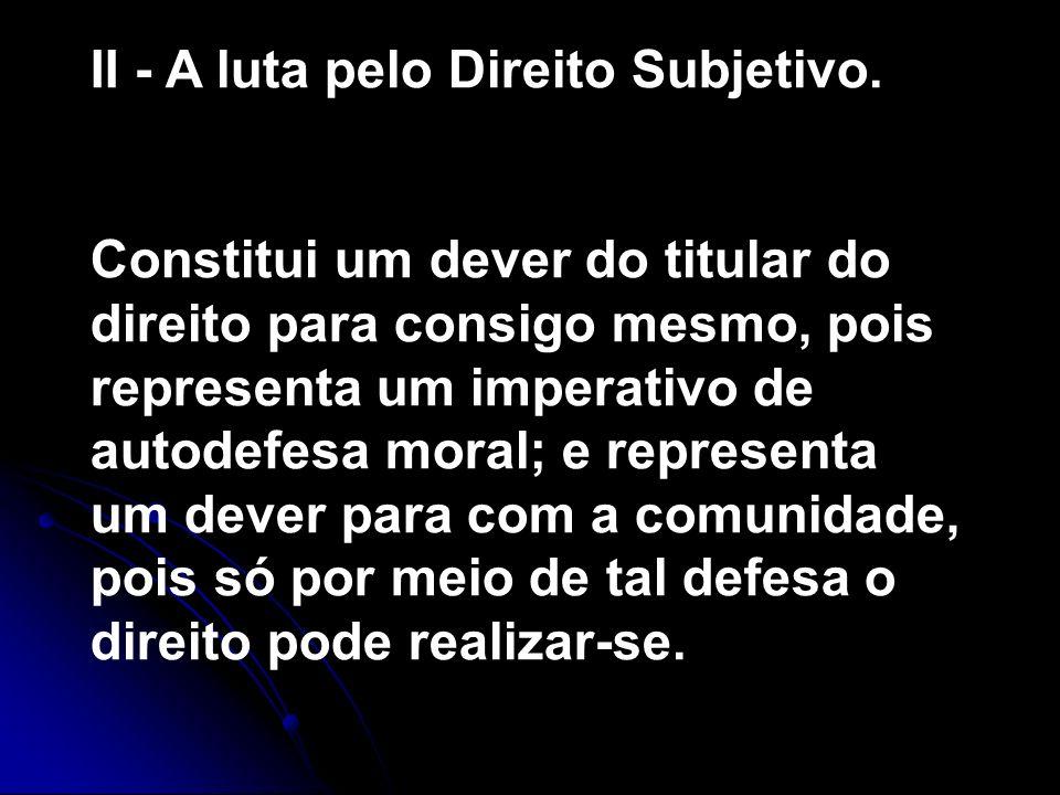 II - A luta pelo Direito Subjetivo.
