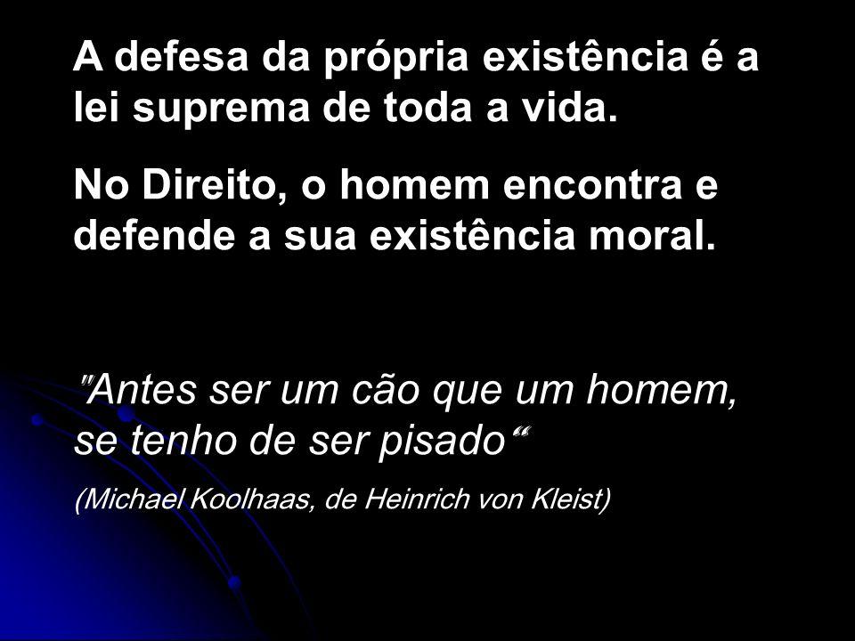 A defesa da própria existência é a lei suprema de toda a vida.