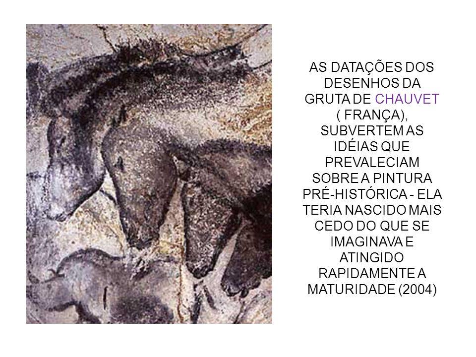 AS DATAÇÕES DOS DESENHOS DA GRUTA DE CHAUVET ( FRANÇA), SUBVERTEM AS IDÉIAS QUE PREVALECIAM SOBRE A PINTURA PRÉ-HISTÓRICA - ELA TERIA NASCIDO MAIS CEDO DO QUE SE IMAGINAVA E ATINGIDO RAPIDAMENTE A MATURIDADE (2004)