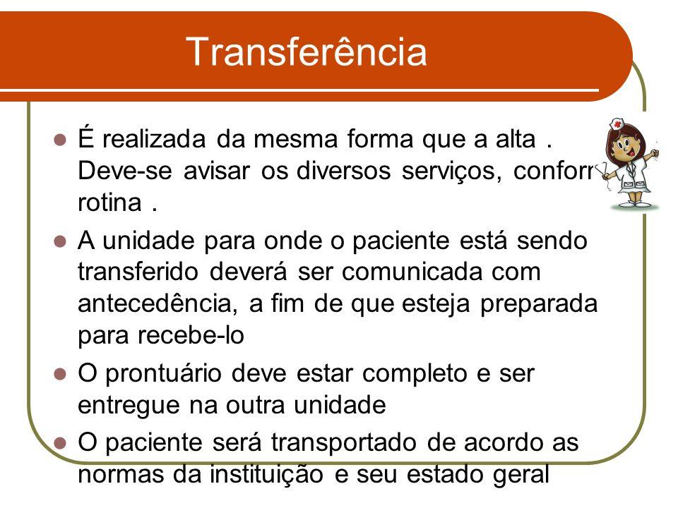Transferência É realizada da mesma forma que a alta . Deve-se avisar os diversos serviços, conforme rotina .