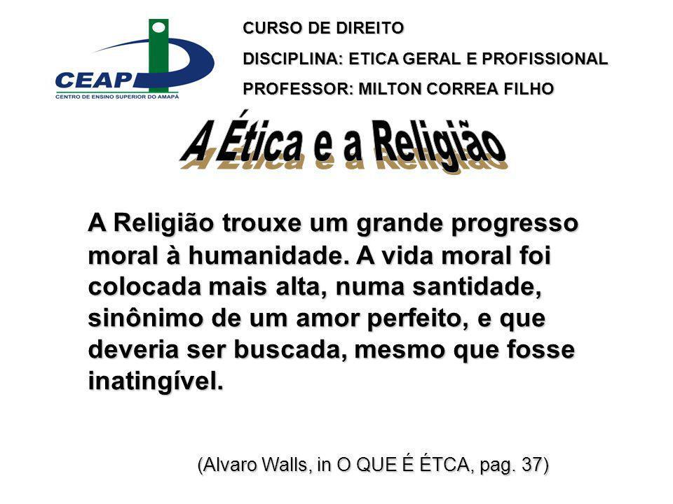 CURSO DE DIREITO DISCIPLINA: ETICA GERAL E PROFISSIONAL. PROFESSOR: MILTON CORREA FILHO. A Ética e a Religião.