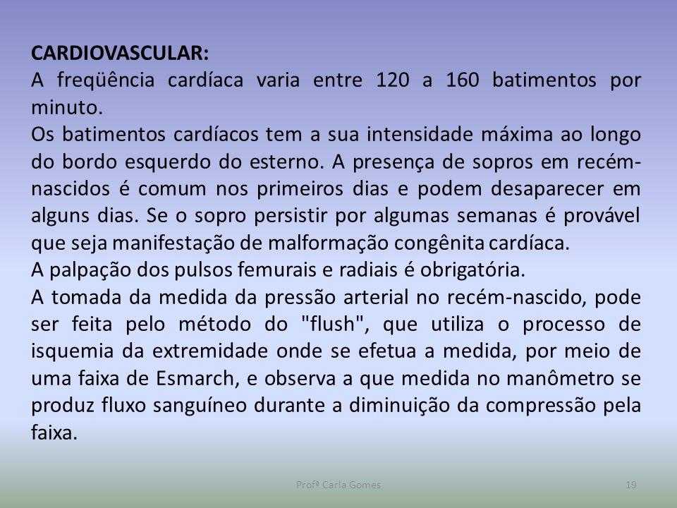 A freqüência cardíaca varia entre 120 a 160 batimentos por minuto.