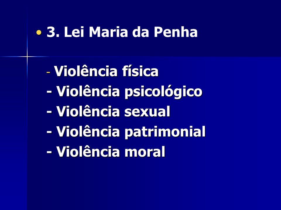 - Violência psicológico - Violência sexual - Violência patrimonial