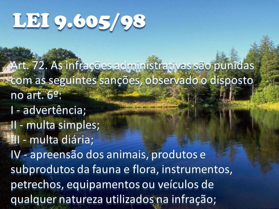 LEI 9.605/98 Art. 72. As infrações administrativas são punidas