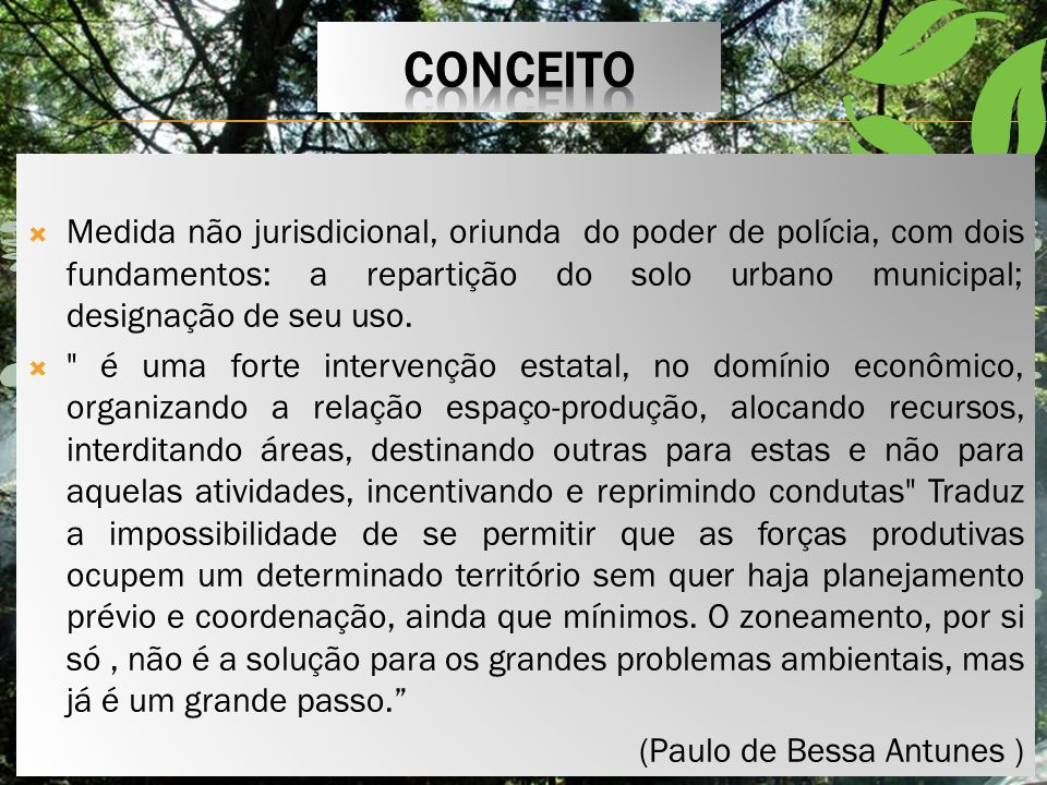 CONCEITO Medida não jurisdicional, oriunda do poder de polícia, com dois fundamentos: a repartição do solo urbano municipal; designação de seu uso.