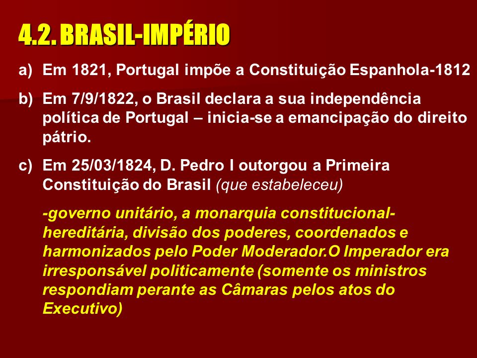 4.2. BRASIL-IMPÉRIOEm 1821, Portugal impõe a Constituição Espanhola-1812.
