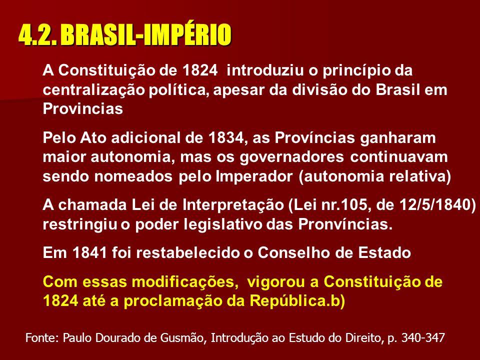 4.2. BRASIL-IMPÉRIO A Constituição de 1824 introduziu o princípio da centralização política, apesar da divisão do Brasil em Provincias.