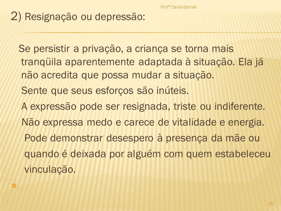 2) Resignação ou depressão: