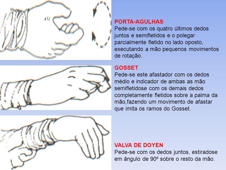 PORTA-AGULHAS Pede-se com os quatro últimos dedos juntos e semifletidos e o polegar parcialmente fletido no lado oposto, executando a mão pequenos movimentos de rotação.