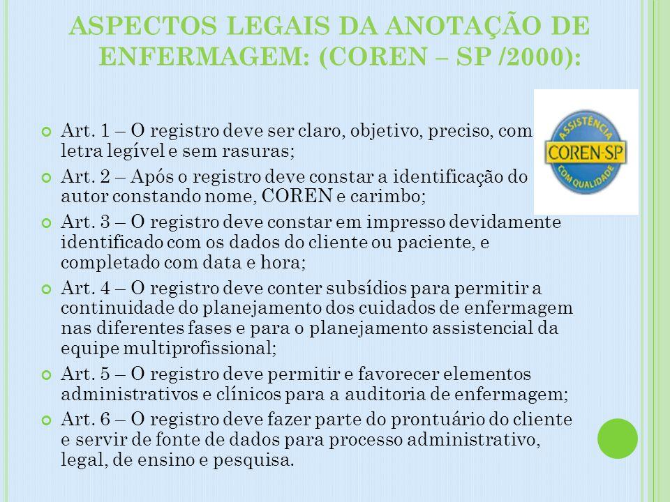 ASPECTOS LEGAIS DA ANOTAÇÃO DE ENFERMAGEM: (COREN – SP /2000):
