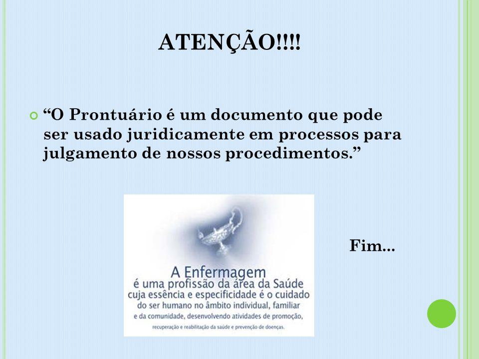 ATENÇÃO!!!! O Prontuário é um documento que pode ser usado juridicamente em processos para julgamento de nossos procedimentos.