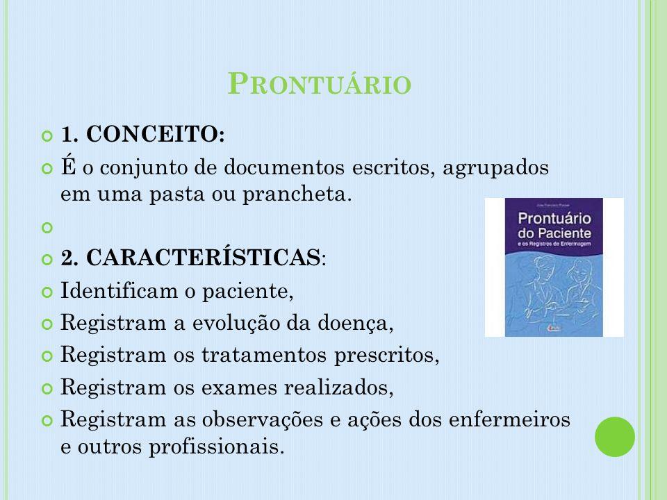 Prontuário 1. CONCEITO: É o conjunto de documentos escritos, agrupados em uma pasta ou prancheta.