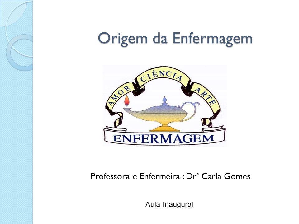 Origem da Enfermagem Professora e Enfermeira : Drª Carla Gomes