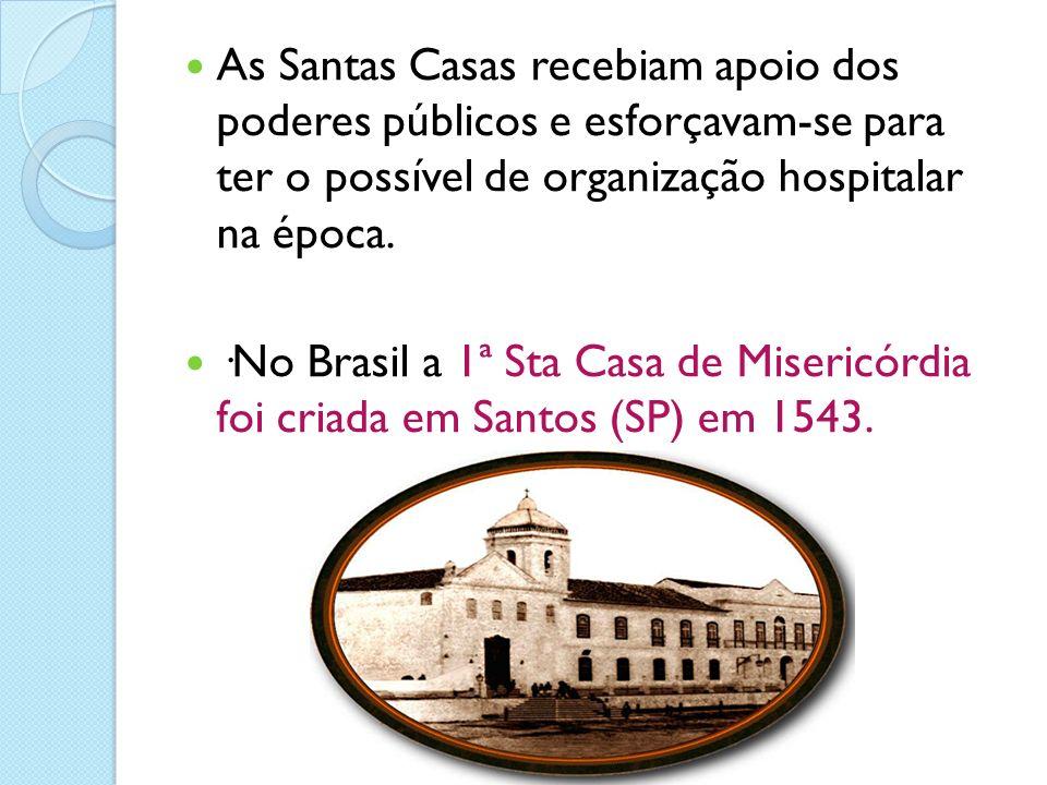 As Santas Casas recebiam apoio dos poderes públicos e esforçavam-se para ter o possível de organização hospitalar na época.