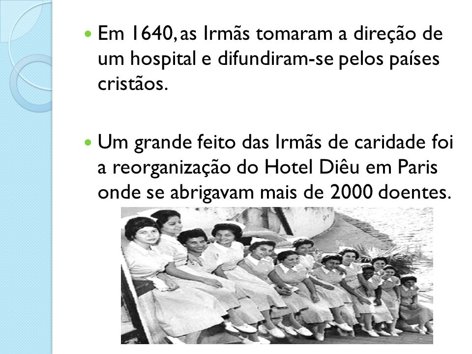 Em 1640, as Irmãs tomaram a direção de um hospital e difundiram-se pelos países cristãos.
