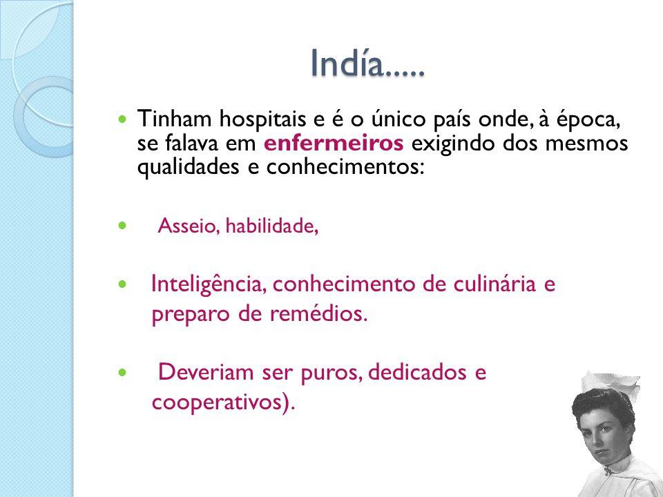 Indía..... Tinham hospitais e é o único país onde, à época, se falava em enfermeiros exigindo dos mesmos qualidades e conhecimentos: