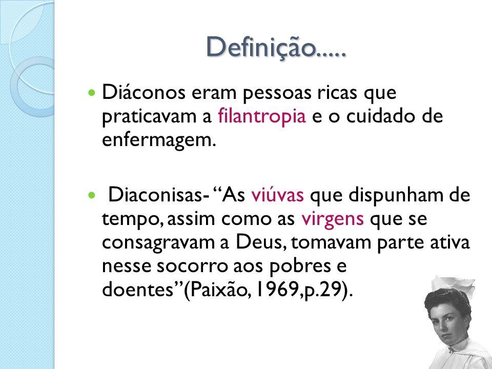 Definição..... Diáconos eram pessoas ricas que praticavam a filantropia e o cuidado de enfermagem.