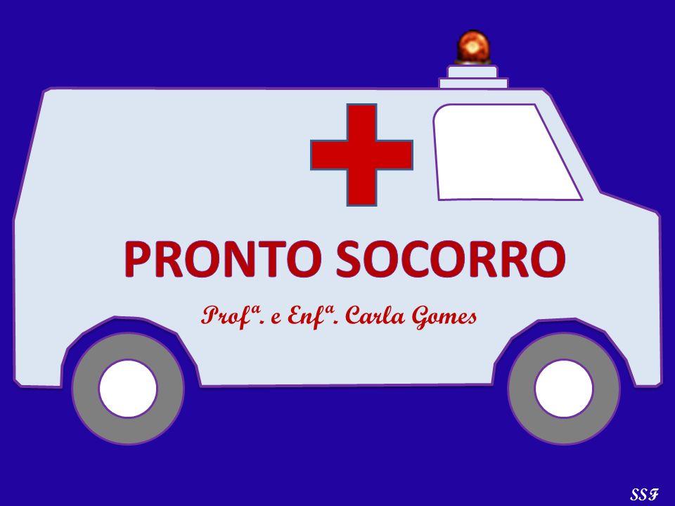PRONTO SOCORRO Profª. e Enfª. Carla Gomes SSF