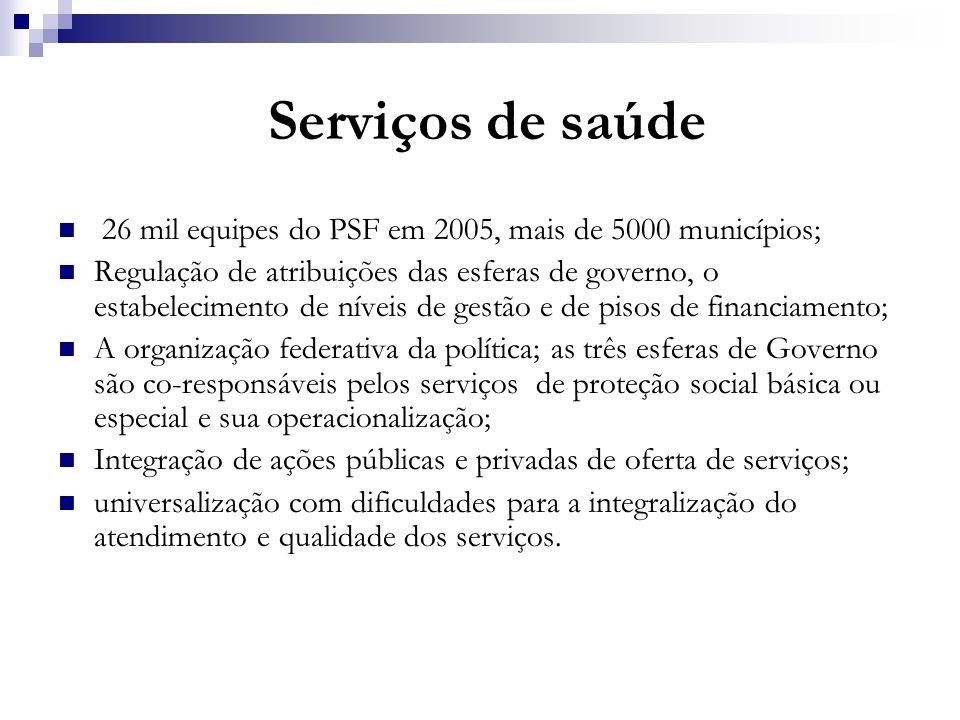 Serviços de saúde 26 mil equipes do PSF em 2005, mais de 5000 municípios;