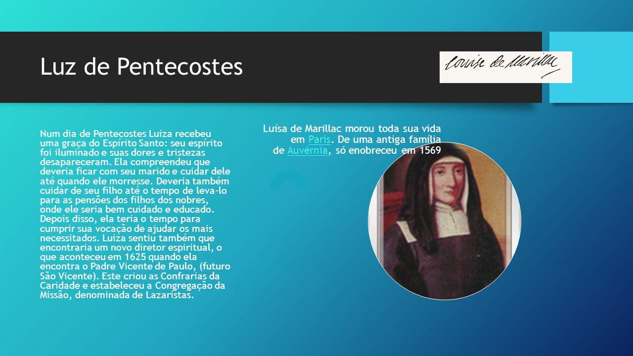 Luz de Pentecostes Luísa de Marillac morou toda sua vida em Paris. De uma antiga família de Auvérnia, só enobreceu em 1569.