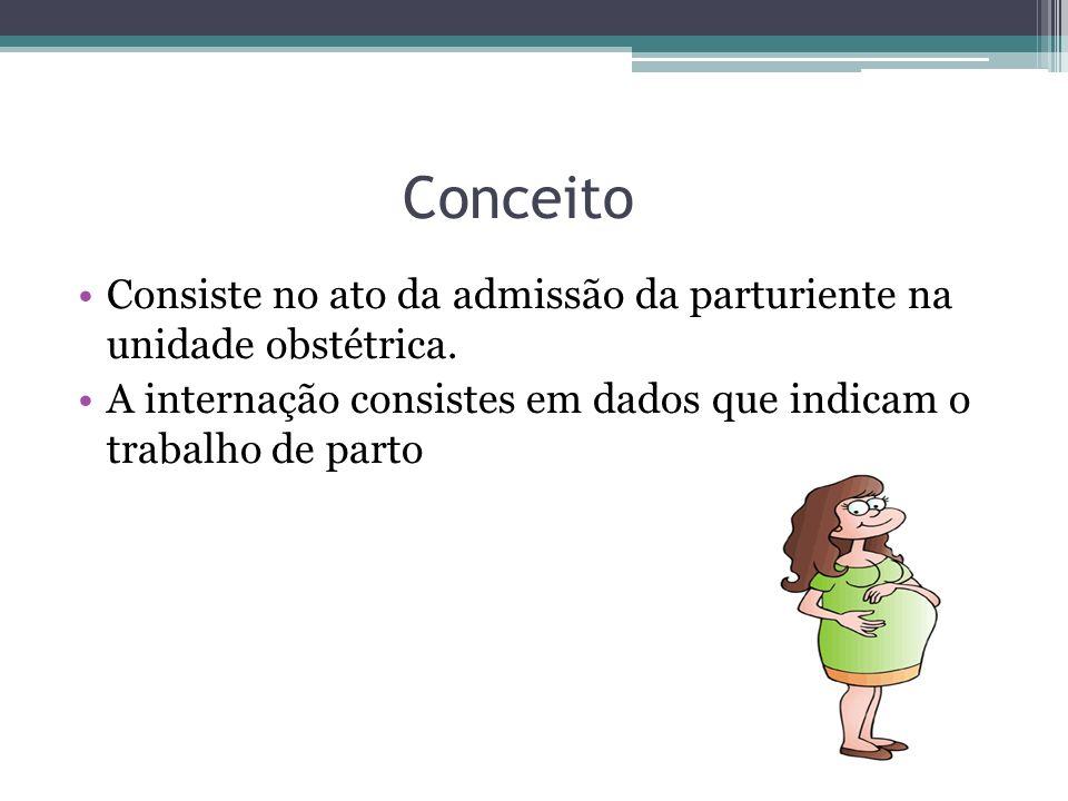 ConceitoConsiste no ato da admissão da parturiente na unidade obstétrica.