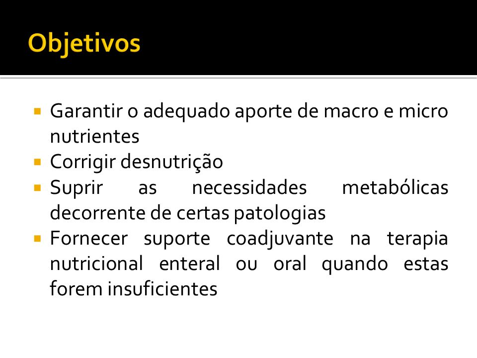 Objetivos Garantir o adequado aporte de macro e micro nutrientes