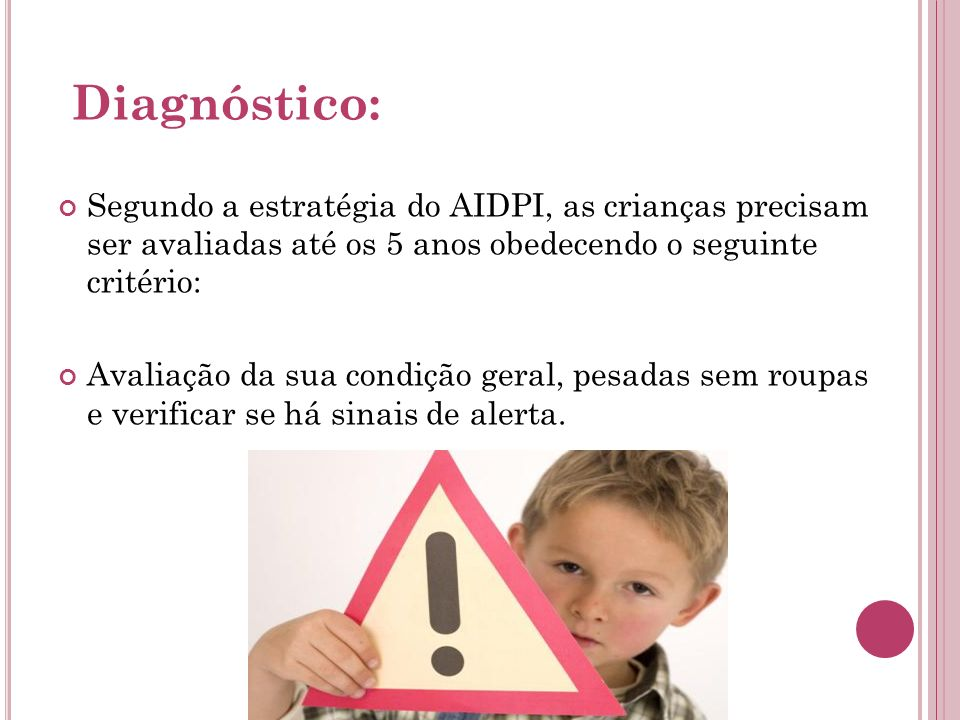 Diagnóstico: Segundo a estratégia do AIDPI, as crianças precisam ser avaliadas até os 5 anos obedecendo o seguinte critério: