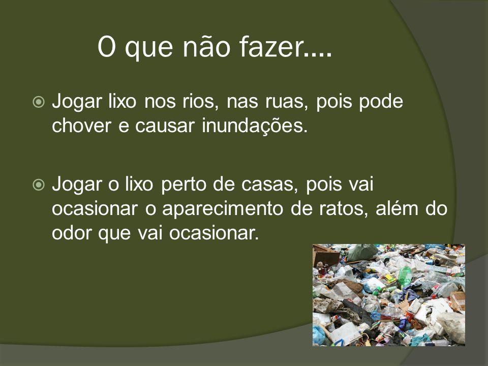 O que não fazer.... Jogar lixo nos rios, nas ruas, pois pode chover e causar inundações.