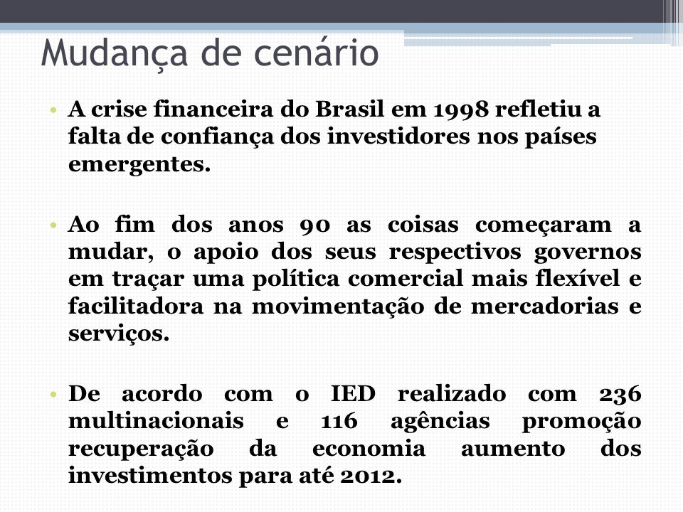 Mudança de cenário A crise financeira do Brasil em 1998 refletiu a falta de confiança dos investidores nos países emergentes.